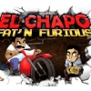 El Chapo: Fat\'n furious!